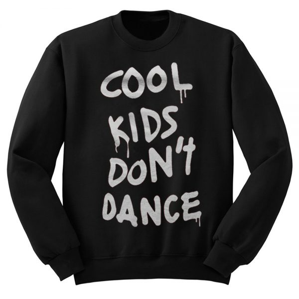 Cool Kids Dont Dance Sweatshirt