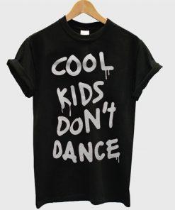 Cool Kids Dont Dance Tshirt