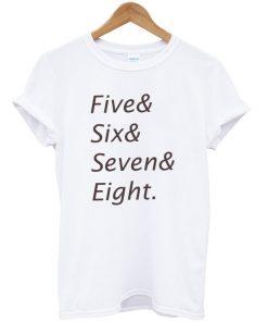 Five& Six& Seven& Eight Tshirt