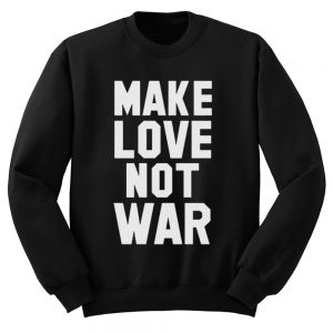 Make Love Not War Quote Sweatshirt