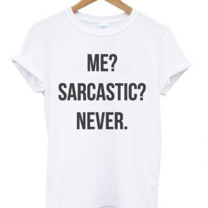 Me Sarcastic Never Quote Unisex Tshirt