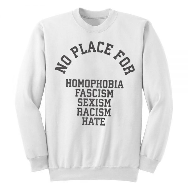 No Place For Racism Sweatshirt