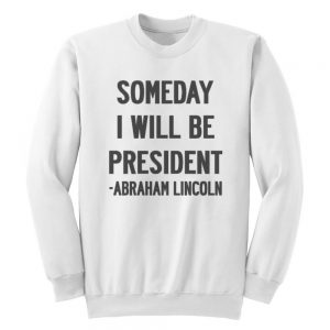 Someday I Will Be President Quote Sweatshirt
