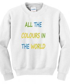 All The Colours In The World Unisex Sweatshirt