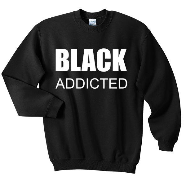 Black Addicted Unisex Sweatshirt