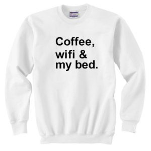 Coffee Wifi My Bed Quote Unisex Sweatshirt