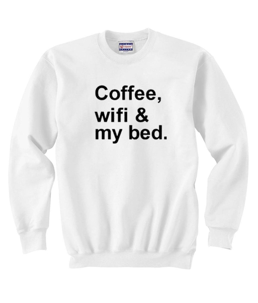 Coffee Wifi My Bed Quote Unisex Sweatshirt