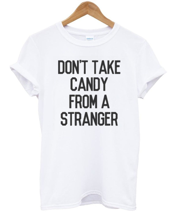60067ac4 Don't Take Candy From A Stranger Tshirt - StyleCotton