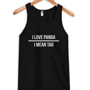I love Panda I Mean Tao Tanktop