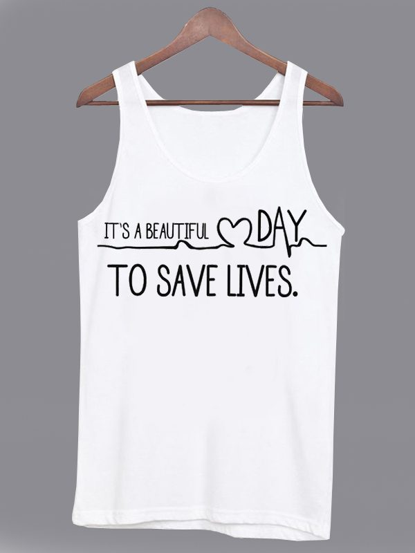 It's A Beautiful Day To Save Lives Tanktop