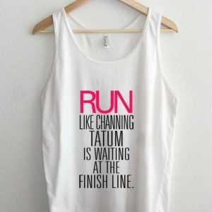 Run Like Channing Tatum is Waiting For You Tanktop