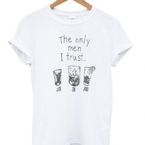 The Only Men I Trust Jack Jim Jose Tshirt
