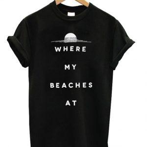 Where My Beaches At Tshirt