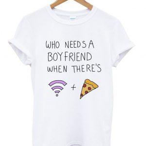 Who Needs a Boyfriend Tshirt