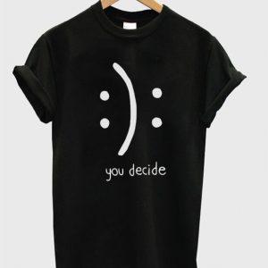 You Decide Emotion Unisex Tshirt