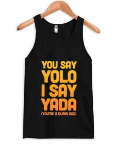 You Say Yolo I Say Yada Quote Tanktop