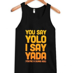 You Say Yolo I Say Yada Quote Tanktop