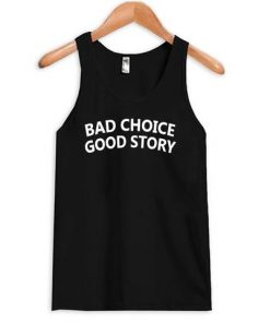 Bad Choice Good Story Quote Tanktop