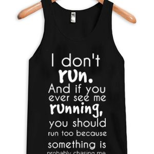 I Don't Run Quote Tanktop