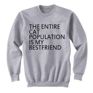 The Entire Cat Population Is My Bestfriend Sweatshirt