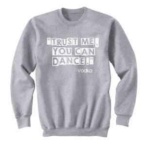 Trust Me You Can Dance by Vodka Unisex Sweatshirt