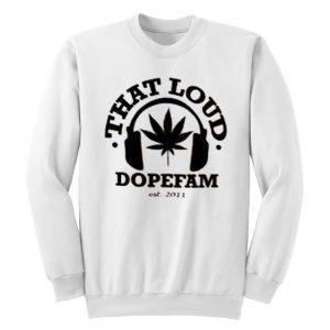 That Loud Dopefam Sweatshirt
