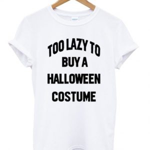 Too Lazy To Buy A Halloween Costume Unisex T-shirt