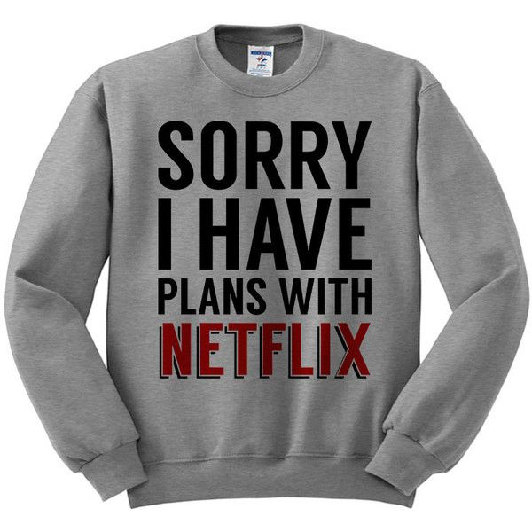 48047bbe1b7d Sorry I Have Plans With Netflix Sweatshirt - StyleCotton