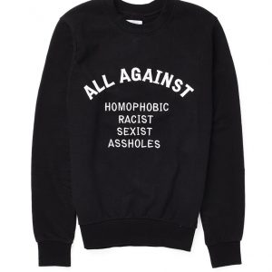 All Against Homophobic Racist Sexist Assholes Sweatshirt