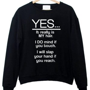 Yes It Really Is My Hair Sweatshirt