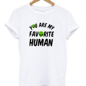 You Are My Favourite Human T-shirt