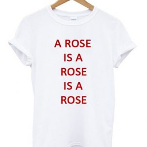 A Rose Is A Rose T-shirt