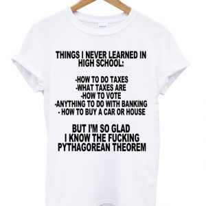 Things I Never Learned In High School T-shirt