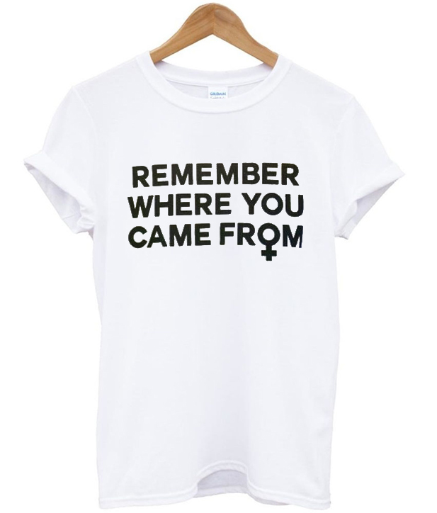 Remember Where You Came From T Shirt Stylecotton