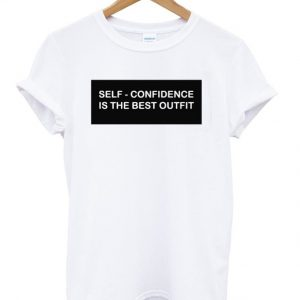 Self Confidence Is The Best Outfit T-shirt