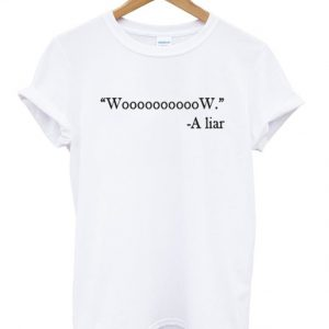 Wow A Liar T-shirt