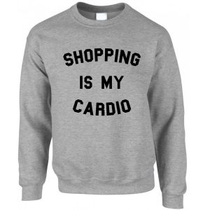 Shopping Is My Cardio Sweatshirt