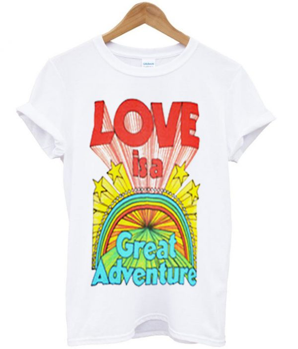 Love Is A Great Adventure T-shirt