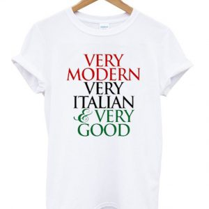 Very Modern Very Italian And Very Good T-shirt