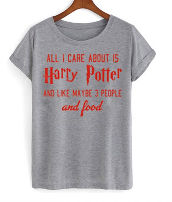 73ae24080e2 All I Care About Is Harry Potter T-shirt - StyleCotton