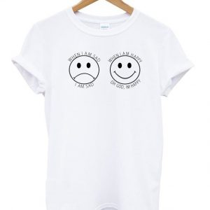 When I'm Sad and When I'm Happy T-shirt