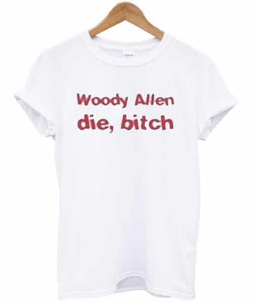Woody Allen Die Bitch T-shirt