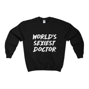 World's Sexiest Doctor Sweatshirt