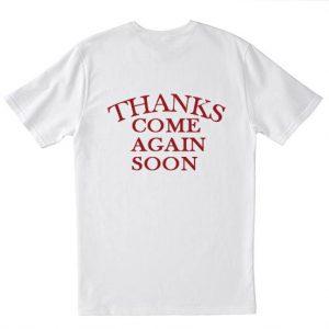 Thanks Come Again Soon T-shirt Back