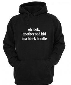 Oh Look Another Sad Kid Hoodie