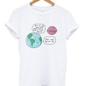 They Don't Believe Me Earth T-shirt