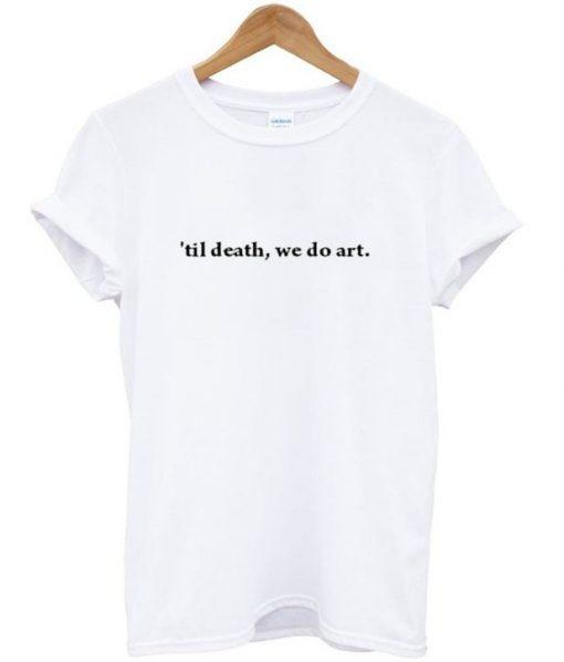 'til Death We Do Art T-shirt