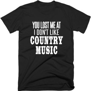 You Lost Me At Country Music T-shirt