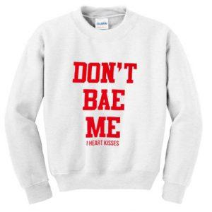 Don't Bae Me Sweatshirt