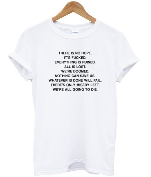 There Is No Hope Quote T-shirt